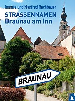 Tamara und Manfred Rachbauer: Straßennamen in Braunau am Inn